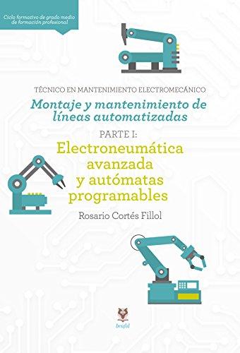 Montaje y mantenimiento de líneas automatizadas: Electroneumática avanzada y autómatas programables. Parte I