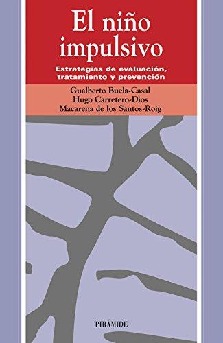 El nino impulsivo / The Impulsive Child: Estrategias De Evaluacion, Tratamiento Y Prevencion (Ojos Solares) por Gualberto Buela-casal, Hugo Carretero-dios