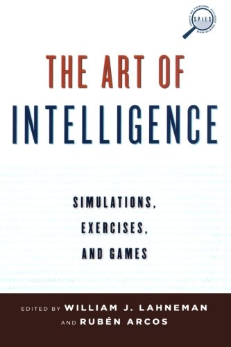 The Art of Intelligence: Simulations, Exercises, and Games (Security and Professional Intelligence Education Series)