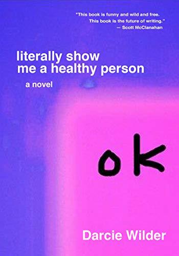 Literally Show Me a Healthy Person por Darcie Wilder