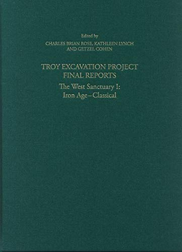 Troy Excavation Project Final Reports: The West Sanctuary I: Iron Age - Classical. Ed. by Rose, Charles Brian/ Lynch, Kathleen/ Cohen, Getzel (Studia Troica Monographien) -