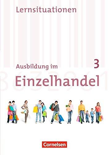 Ausbildung im Einzelhandel - Allgemeine Ausgabe: 3. Ausbildungsjahr - Arbeitsbuch mit Lernsituationen