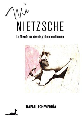 Mi Nietzsche: La filosofía del devenir y el emprendimiento por Rafael Echeverria