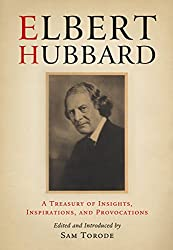 Elbert Hubbard: A Treasury of Insights, Inspirations, and Provocations