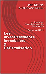 Les Investissements Immobiliers & Défiscalisation: La fiscalité de l'immobilier pour les investisseurs  Version avril 2019
