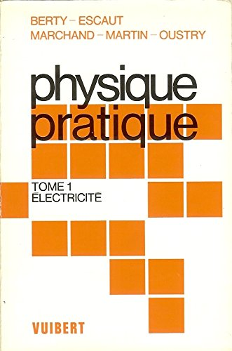 Physique pratique, tome 1 : Electricite par Jacques Berty