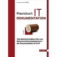 Praxisbuch IT-Dokumentation: Vom Betriebshandbuch bis zum Dokumentationsmanagement – die Dokumentation im Griff