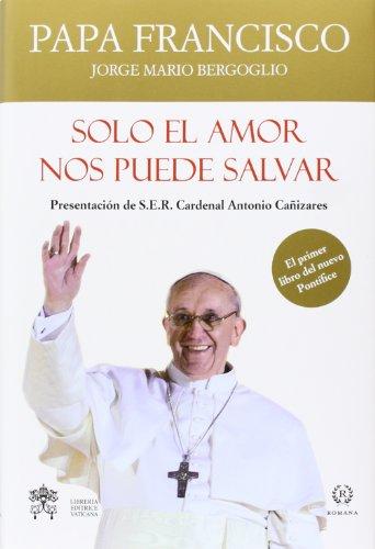 SOLO EL AMOR NOS PUEDE SALVAR por Papa Francisco