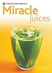New Pyramid Miracle Juices: Over 50 Juices for a Healthy Life (New Pyramid Paperback): Over 40 Juices for a Healthy Life (Pyramids)