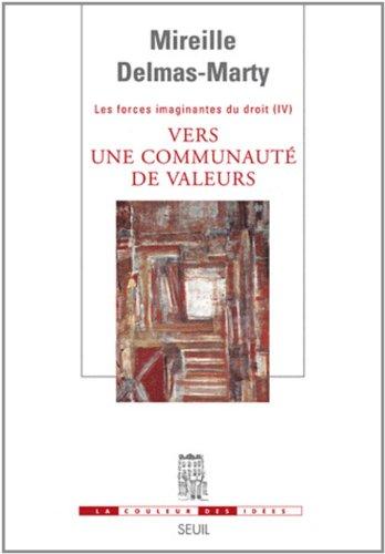 Vers une communauté de valeurs. Les Forces imaginantes du droit, 4 par Mireille Delmas-marty