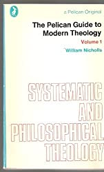The Pelican Guide to Modern Theology Vol.1: Systematic And Philosophical Theology: Systematic and Philosophical Theology v. 1