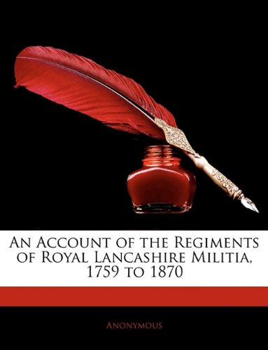 An Account of the Regiments of Royal Lancashire Militia, 1759 to 1870