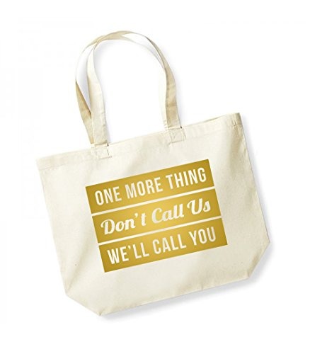 One More Thing, Don't Call Us, We'll Call You - Large Canvas Fun Slogan Tote Bag Natural/Gold