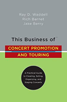 This Business of Concert Promotion and Touring: A Practical Guide to Creating, Selling, Organizing, and Staging Concerts von [Waddell, Ray D., Barnet, Rich, Berry, Jake]
