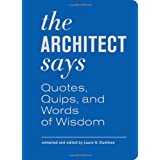 The Architect Says: Quotes, Quips, and Words of Wisdom by Laura S. Dushkes (2012-10-03)