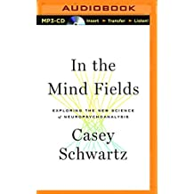 In the Mind Fields: Exploring the New Science of Neuropsychoanalysis
