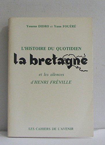 L'Histoire du quotidien La Bretagne et les silences d'Henri Fréville (Les Cahiers de L'Avenir de la Bretagne) par Youenn Didro