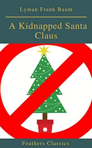 A Kidnapped Santa Claus (Best Navigation, Active TOC)(Feathers Classics) (English Edition) por Lyman Frank Baum