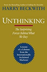 Unthinking: The Surprising Forces Behind what we Buy by Harry Beckwith (2011-03-03)