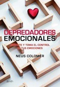 Depredadores emocionales: Libérate y toma el control de tus emociones (Autoayuda y superación) de Neus Colomer (20 sep 2011) Tapa blanda