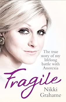 Fragile - The true story of my lifelong battle with anorexia par [Grahame, Nikki]