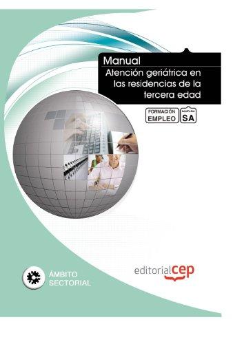 Manual Atención geriátrica en las residencias de la tercera edad. Formación para el empleo (Formacion Empleo Sectorial) por ICB Editores