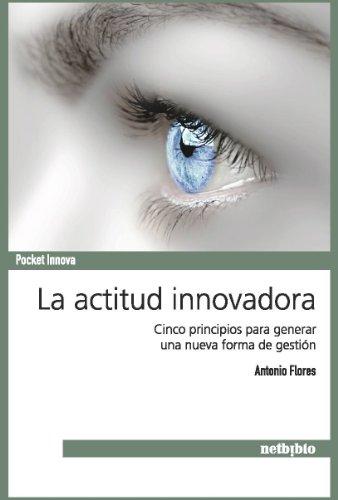 La actitud innovadora: Cinco principios para generar una nueva forma de gestión (Pocket Innova) por Antonio Flores