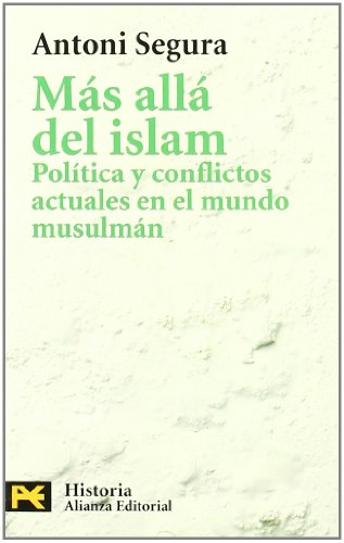Más allá del Islam: Política y conflictos actuales en el mundo musulmán (El Libro De Bolsillo - Historia)