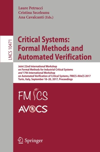 Critical Systems: Formal Methods and Automated Verification: Joint 22nd International Workshop on Formal Methods for Industrial Critical Systems and Notes in Computer Science, Band 10471