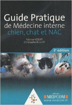 Guide pratique de médecine interne chien, chat et NAC de Fabrice Hébert,Christophe Bulliot,Pierre Desnoyers (Préface) ( 16 décembre 2010 )
