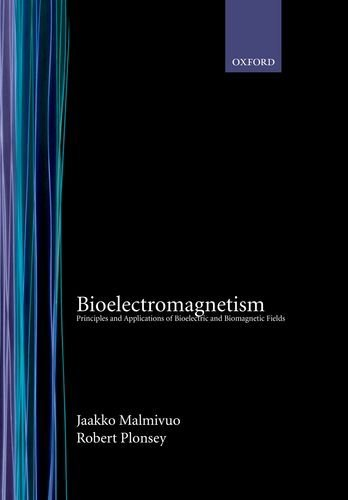 Bioelectromagnetism: Principles and Applications of Bioelectric and Biomagnetic Fields by Jaakko Malmivuo (1995-07-27)