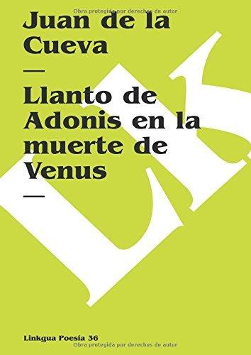 Llanto de Adonis en la muerte de Venus (Poesia) por Juan de la Cueva
