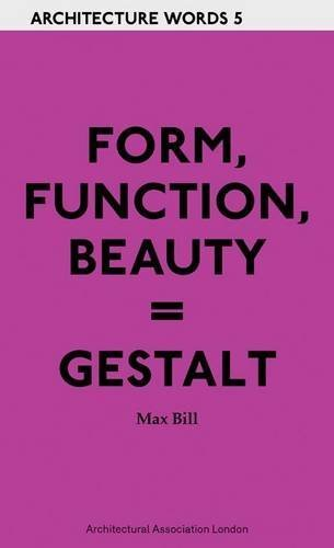 Form, Function, Beauty = Gestalt (Architecture Words) by Max Bill (2010-06-01)