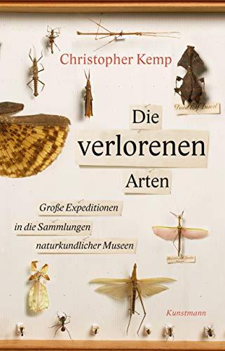 Die verlorenen Arten: Untertitel: Große Expeditionen in die Sammlungen naturkundlicher Museen -
