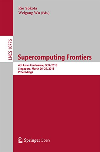 Supercomputing Frontiers: 4th Asian Conference, SCFA 2018, Singapore, March 26-29, 2018, Proceedings (Lecture Notes in Computer Science Book 10776) (English Edition)