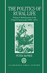 The Politics of Rural Life: Political Mobilization in the French Countryside 1846-1852 1st edition by McPhee, Peter (1992) Hardcover