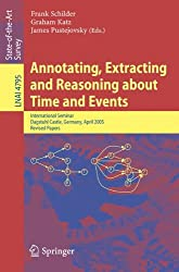 Annotating, Extracting and Reasoning about Time and Events: International Seminar, Dagstuhl Castle, Germany, April 20-15, 2005, Revised Papers (Lecture Notes in Computer Science)