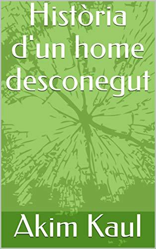 Història d'un home desconegut (Catalan Edition) por Akim  Kaul