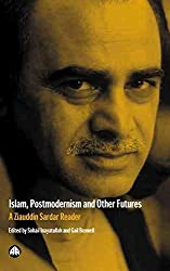 [(Islam, Postmodernism and Other Futures : A Ziauddin Sardar Reader)] [Edited by Sohail Inayatullah ] published on (May, 2003)