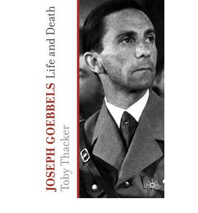 [(Joseph Goebbels: Life and Death)] [ By (author) Toby Thacker ] [October, 2009]
