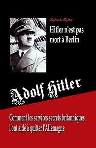 Adolf Hitler n'est pas mort à Berlin par  Robin De Ruiter