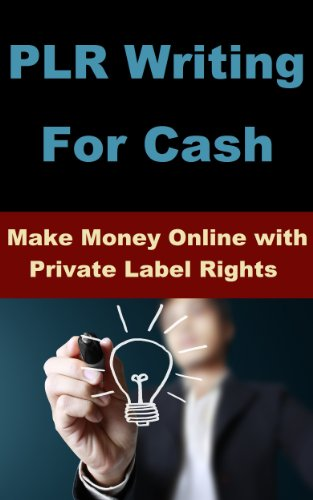 PLR Writing For Cash - Make Money Online with Private Label Rights ...