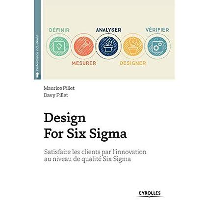 Design For Six Sigma: Satisfaire les clients par l'innovation au niveau de qualité Six Sigma