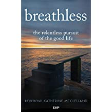 Breathless: The Relentless Pursuit of the Good Life (English Edition)