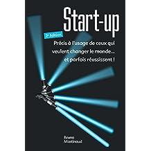 Start-up 2e édition : Précis à l'usage de ceux qui veulent changer le monde... et parfois réussissent !