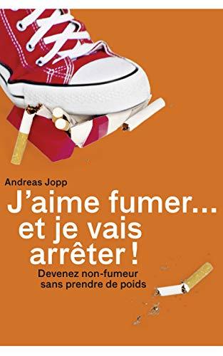 J'aime fumer et je vais arrêter: Devenez non-fumeur en 30 jours par Andreas Jopp