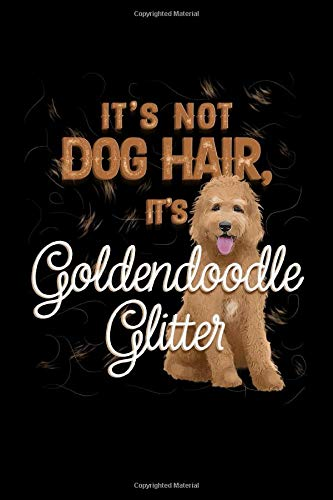 It's Not Dog Hair, It's Goldendoodle Glitter: Blank-Lined Journal 120 Pages, Soft Matte Cover, 6 x 9 -
