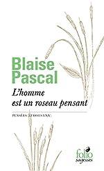 L'homme est un roseau pensant - Pensées (Liasses I-XV) de Blaise Pascal