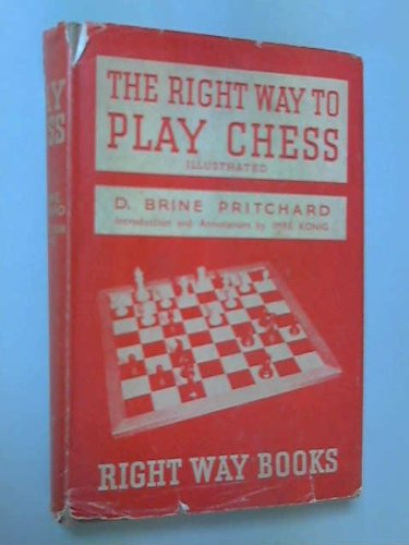 THE RIGHT WAY TO PLAY CHESS.