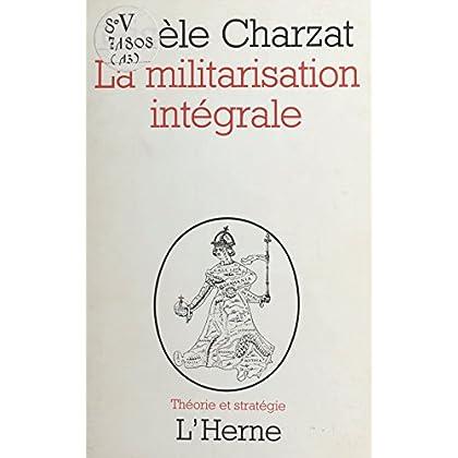 La militarisation intégrale (Théorie et stratégie)